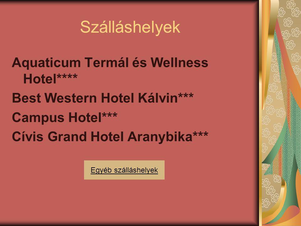 Szálláshelyek Aquaticum Termál és Wellness Hotel**** Best Western Hotel Kálvin*** Campus Hotel*** Cívis Grand Hotel Aranybika*** Egyéb szálláshelyek