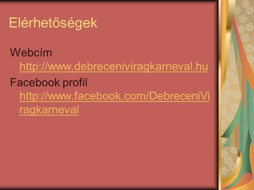 Elérhetőségek Webcím http://www.debreceniviragkarneval.hu http://www.debreceniviragkarneval.hu Facebook profil http://www.facebook.com/DebreceniVi ragkarneval http://www.facebook.com/DebreceniVi ragkarneval