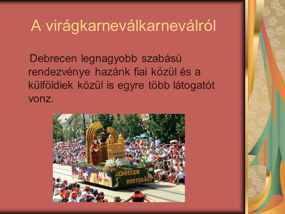 A virágkarneválkarneválról Debrecen legnagyobb szabású rendezvénye hazánk fiai közül és a külföldiek közül is egyre több látogatót vonz.