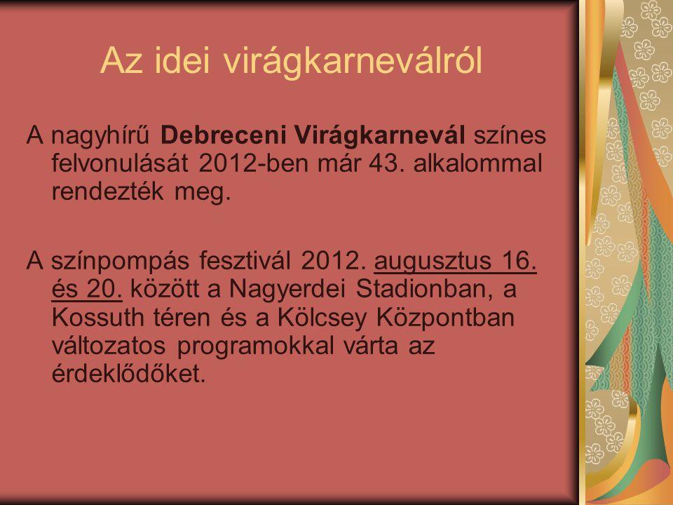 Az idei virágkarneválról A nagyhírű Debreceni Virágkarnevál színes felvonulását 2012-ben már 43.