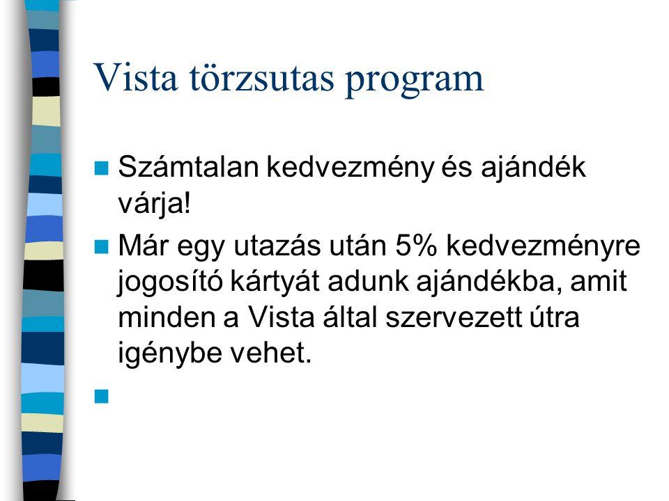 Vista törzsutas program Számtalan kedvezmény és ajándék várja! Már egy utazás után 5% kedvezményre jogosító kártyát adunk ajándékba, amit minden a Vis