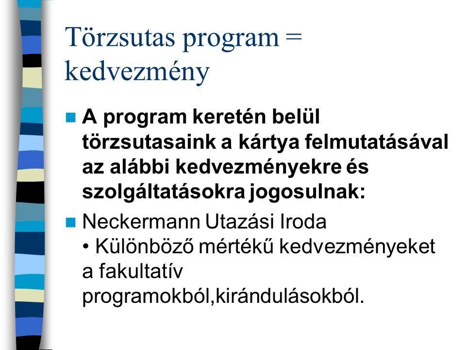 Törzsutas program = kedvezmény A program keretén belül törzsutasaink a kártya felmutatásával az alábbi kedvezményekre és szolgáltatásokra jogosulnak: