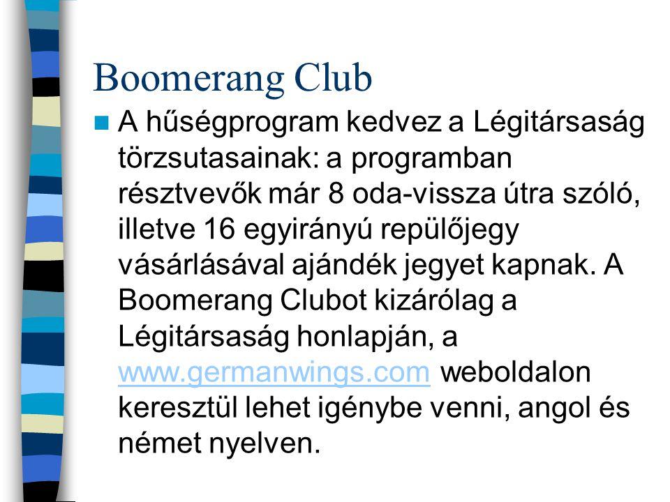 Boomerang Club A hűségprogram kedvez a Légitársaság törzsutasainak: a programban résztvevők már 8 oda-vissza útra szóló, illetve 16 egyirányú repülője