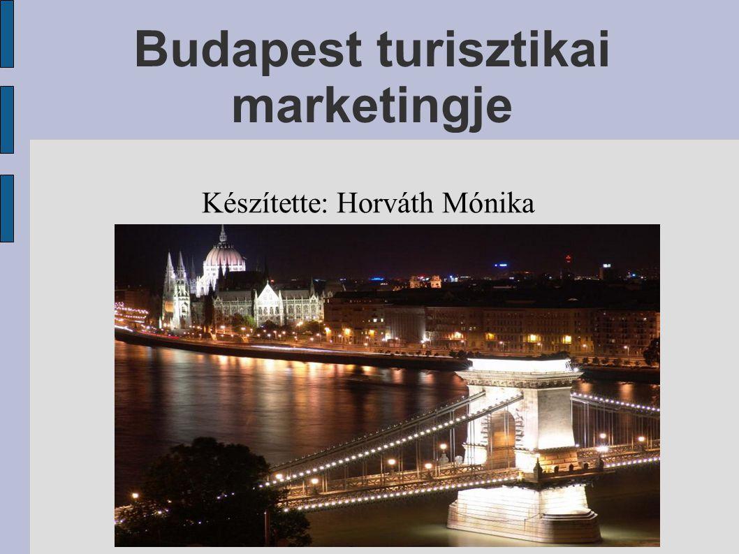 Budapest turisztikai marketingje Készítette: Horváth Mónika