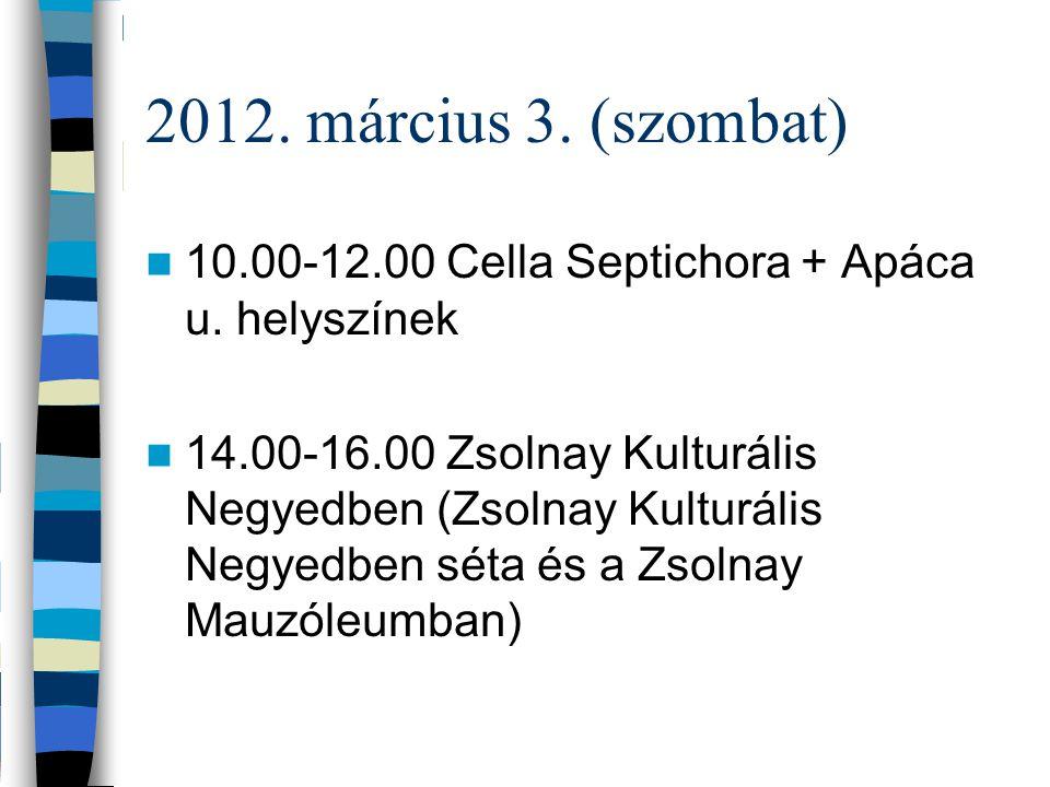 2012. március 3. (szombat) 10.00-12.00 Cella Septichora + Apáca u. helyszínek 14.00-16.00 Zsolnay Kulturális Negyedben (Zsolnay Kulturális Negyedben s