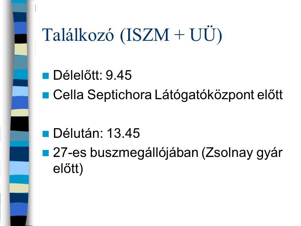 Találkozó (ISZM + UÜ) Délelőtt: 9.45 Cella Septichora Látógatóközpont előtt Délután: 13.45 27-es buszmegállójában (Zsolnay gyár előtt)