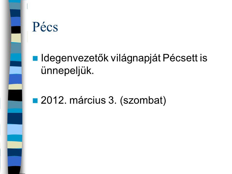 Pécs Idegenvezetők világnapját Pécsett is ünnepeljük. 2012. március 3. (szombat)