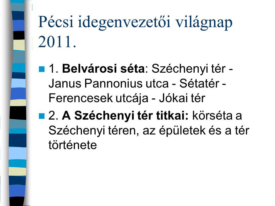 Pécsi idegenvezetői világnap 2011. 1. Belvárosi séta: Széchenyi tér - Janus Pannonius utca - Sétatér - Ferencesek utcája - Jókai tér 2. A Széchenyi té