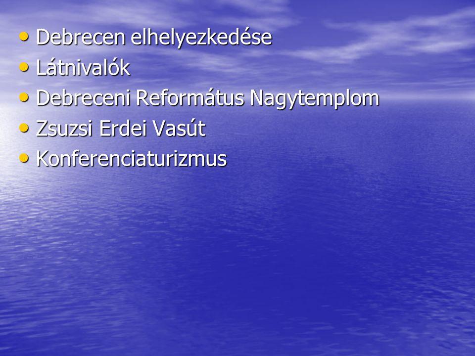 Debrecen elhelyezkedése Debrecen elhelyezkedése Látnivalók Látnivalók Debreceni Református Nagytemplom Debreceni Református Nagytemplom Zsuzsi Erdei V