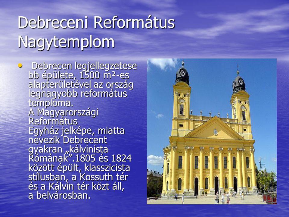 Debreceni Református Nagytemplom Debrecen legjellegzetese bb épülete, 1500 m²-es alapterületével az ország legnagyobb református temploma. A Magyarors