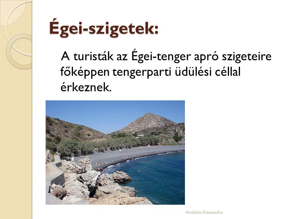 Égei-szigetek: A turisták az Égei-tenger apró szigeteire főképpen tengerparti üdülési céllal érkeznek. Andalits Alexandra