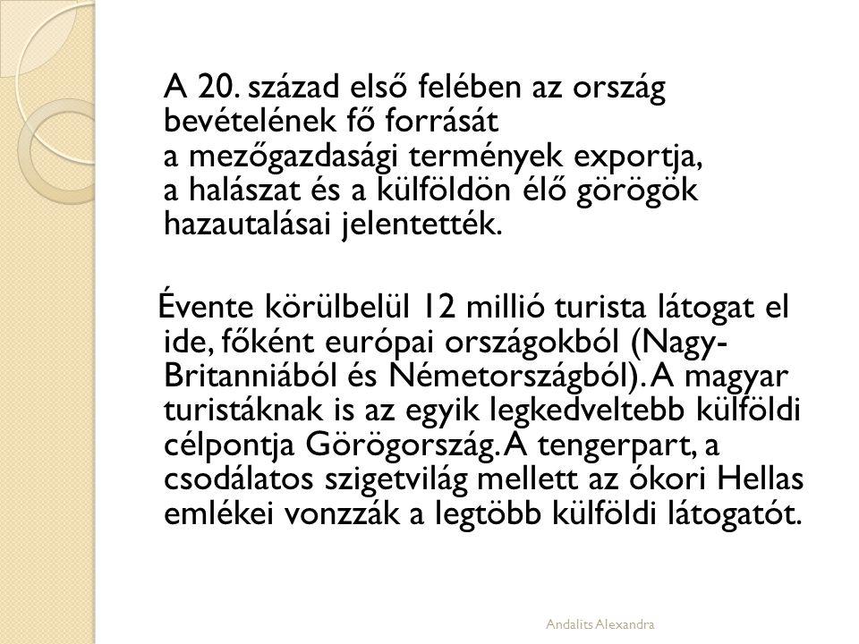 A 20. század első felében az ország bevételének fő forrását a mezőgazdasági termények exportja, a halászat és a külföldön élő görögök hazautalásai jel