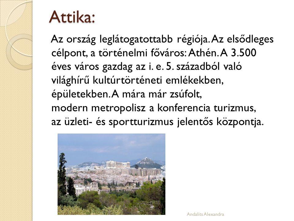 Attika: Az ország leglátogatottabb régiója. Az elsődleges célpont, a történelmi főváros: Athén. A 3.500 éves város gazdag az i. e. 5. századból való v