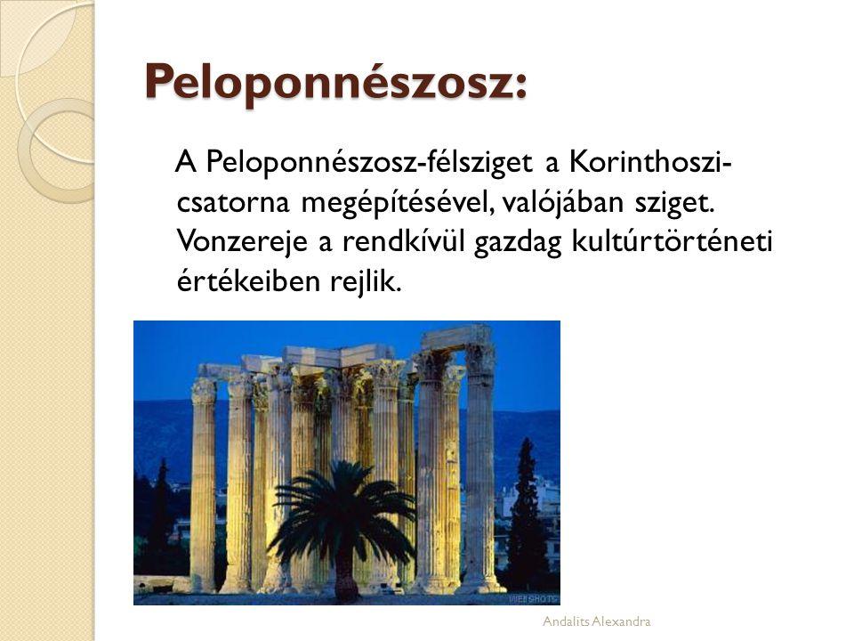 Peloponnészosz: A Peloponnészosz-félsziget a Korinthoszi- csatorna megépítésével, valójában sziget. Vonzereje a rendkívül gazdag kultúrtörténeti érték