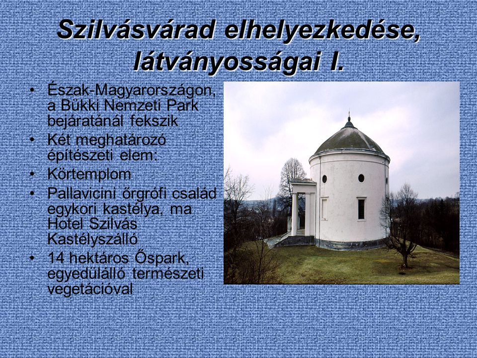 Szilvásvárad elhelyezkedése, látványosságai I. Észak-Magyarországon, a Bükki Nemzeti Park bejáratánál fekszik Két meghatározó építészeti elem: Körtemp