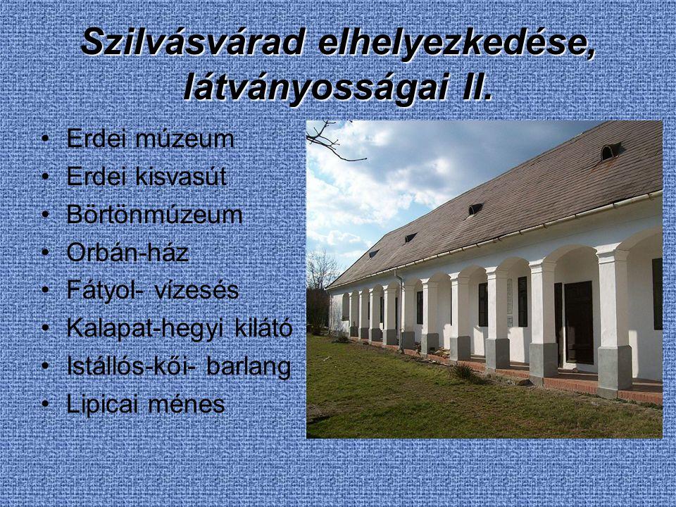 Szilvásvárad elhelyezkedése, látványosságai II. Erdei múzeum Erdei kisvasút Börtönmúzeum Orbán-ház Fátyol- vízesés Kalapat-hegyi kilátó Istállós-kői-