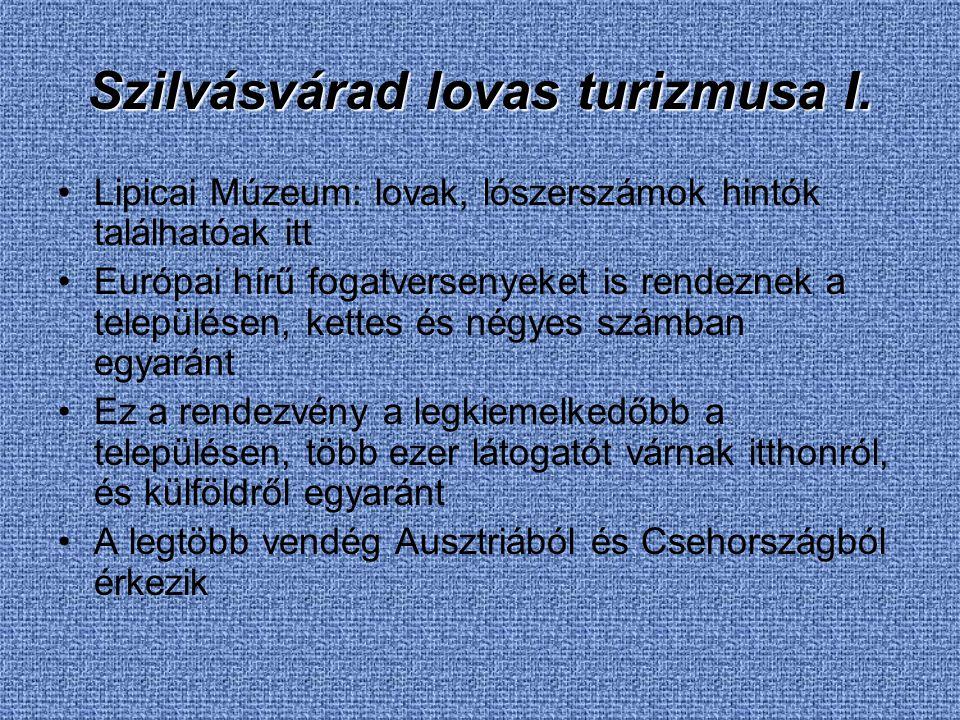 Szilvásvárad lovas turizmusa I. Lipicai Múzeum: lovak, lószerszámok hintók találhatóak itt Európai hírű fogatversenyeket is rendeznek a településen, k