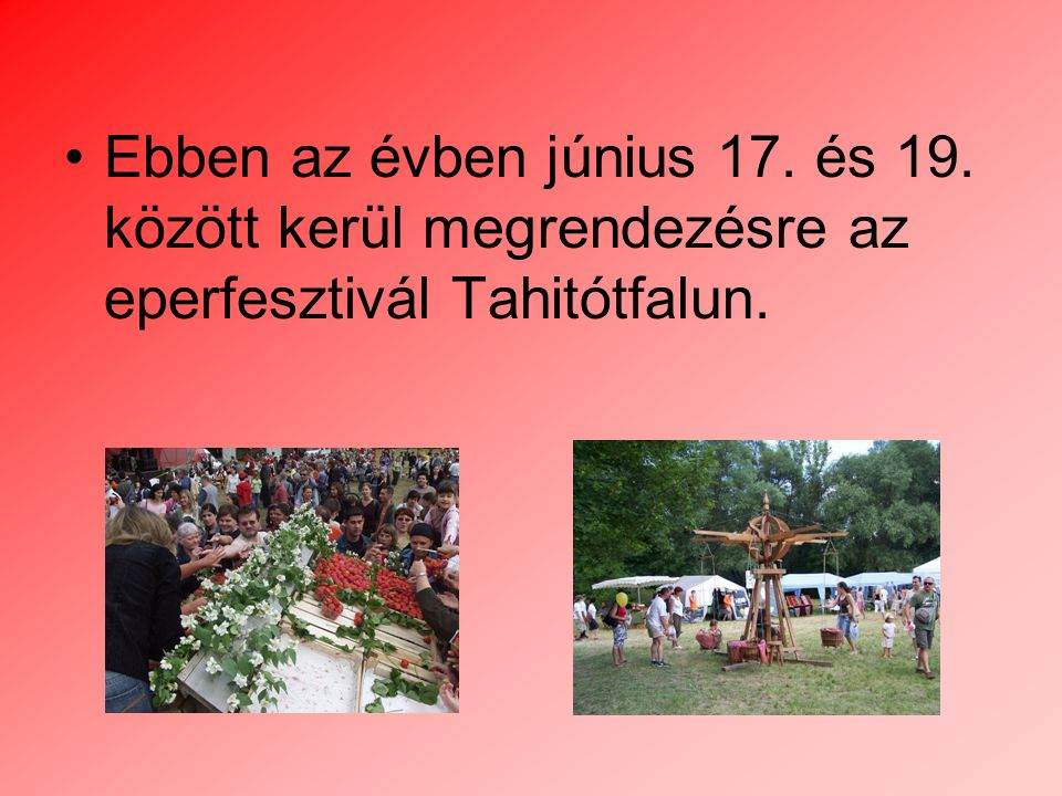 Ebben az évben június 17. és 19. között kerül megrendezésre az eperfesztivál Tahitótfalun.