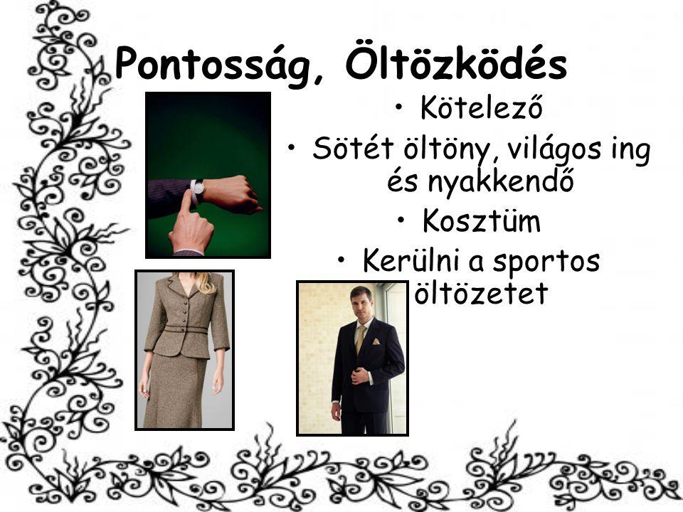 Pontosság, Öltözködés Kötelező Sötét öltöny, világos ing és nyakkendő Kosztüm Kerülni a sportos öltözetet
