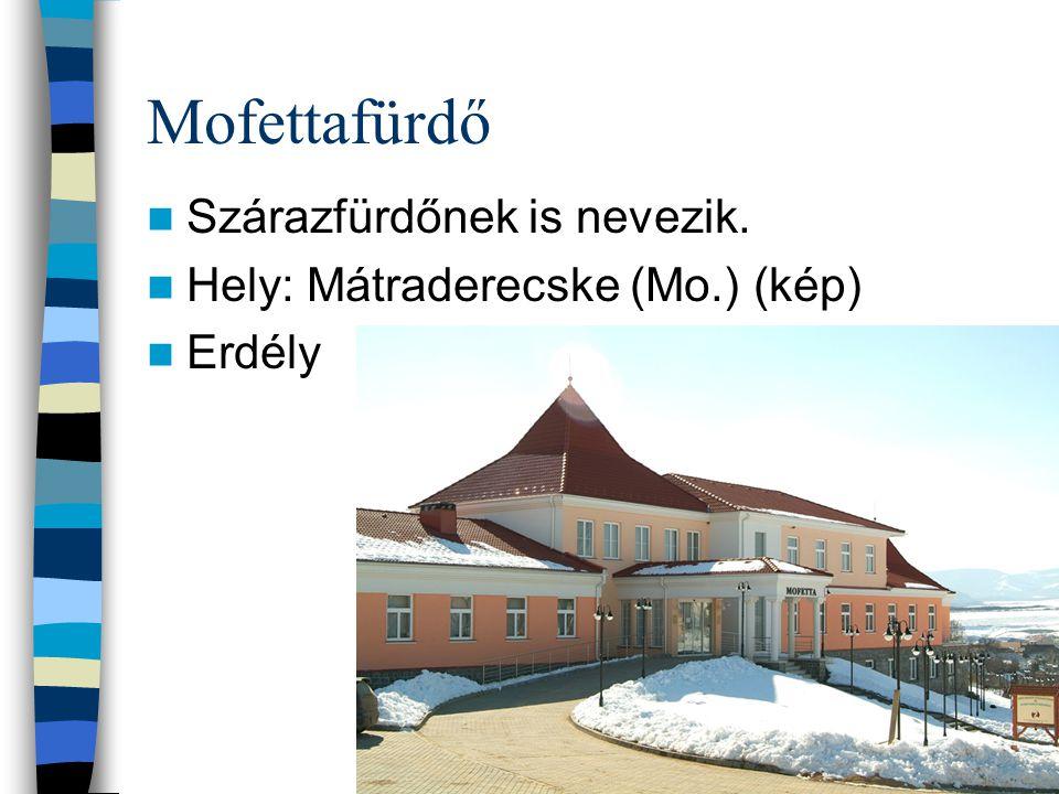 Mofettafürdő Szárazfürdőnek is nevezik. Hely: Mátraderecske (Mo.) (kép) Erdély