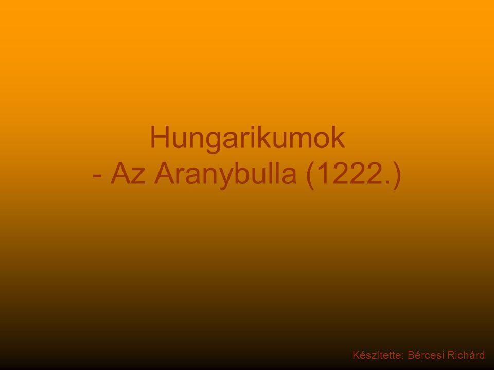 Hungarikumok - Az Aranybulla (1222.) Készítette: Bércesi Richárd