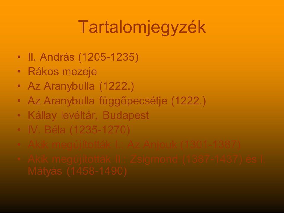 Tartalomjegyzék II. András (1205-1235) Rákos mezeje Az Aranybulla (1222.) Az Aranybulla függőpecsétje (1222.) Kállay levéltár, Budapest IV. Béla (1235