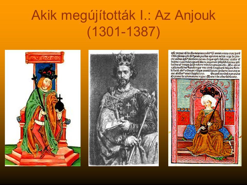 Akik megújították I.: Az Anjouk (1301-1387)