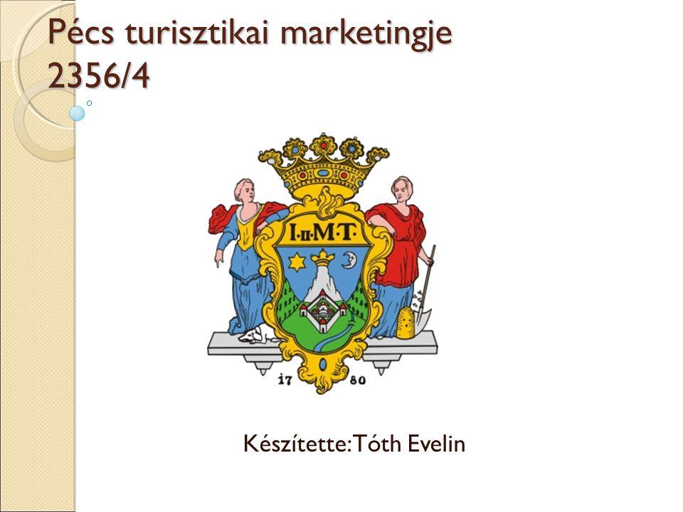 Pécs turisztikai marketingje 2356/4 Készítette: Tóth Evelin