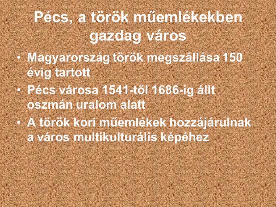 Pécs, a török műemlékekben gazdag város Magyarország török megszállása 150 évig tartott Pécs városa 1541-től 1686-ig állt oszmán uralom alatt A török