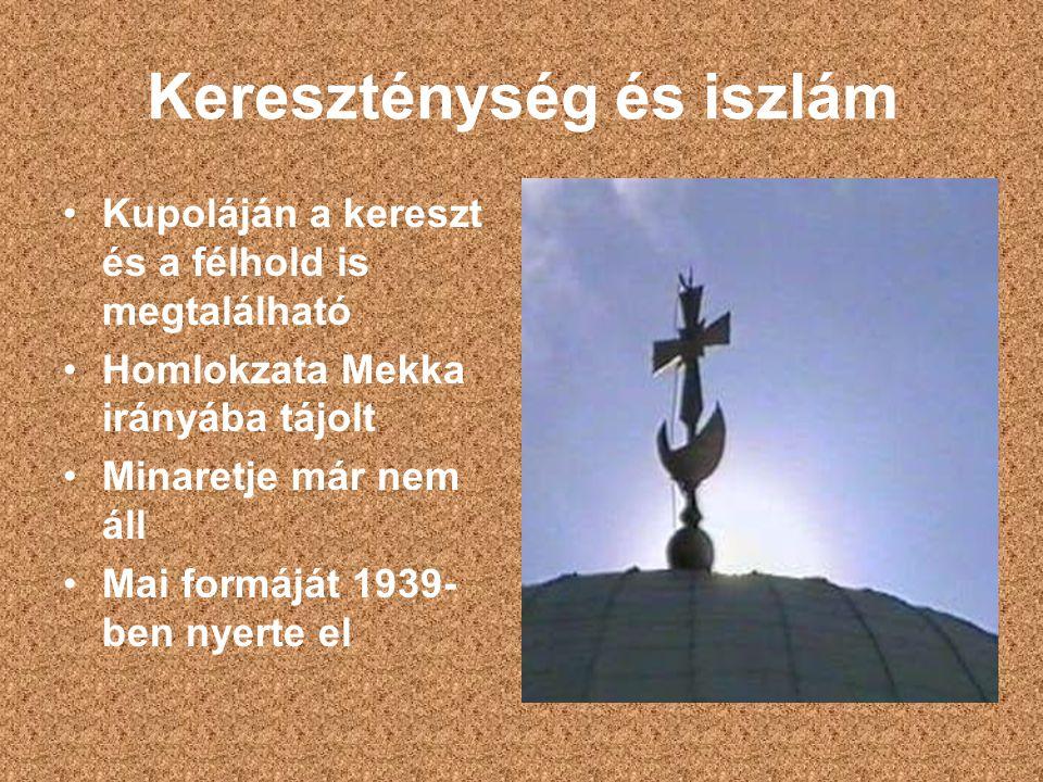 Kereszténység és iszlám Kupoláján a kereszt és a félhold is megtalálható Homlokzata Mekka irányába tájolt Minaretje már nem áll Mai formáját 1939- ben