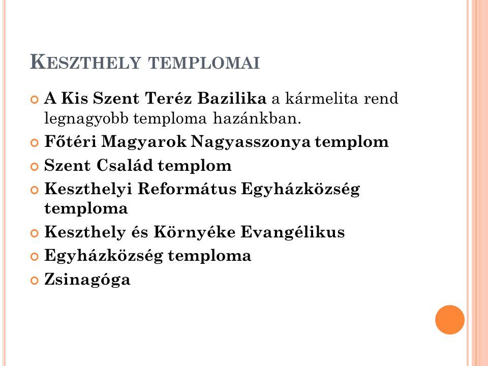 K ESZTHELY TEMPLOMAI A Kis Szent Teréz Bazilika a kármelita rend legnagyobb temploma hazánkban.