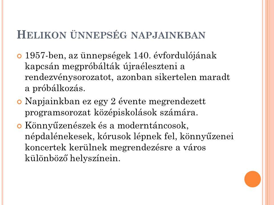 H ELIKON ÜNNEPSÉG NAPJAINKBAN 1957-ben, az ünnepségek 140.