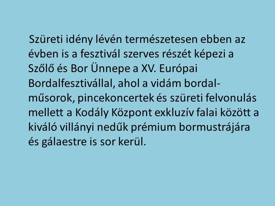 Szüreti idény lévén természetesen ebben az évben is a fesztivál szerves részét képezi a Szőlő és Bor Ünnepe a XV.