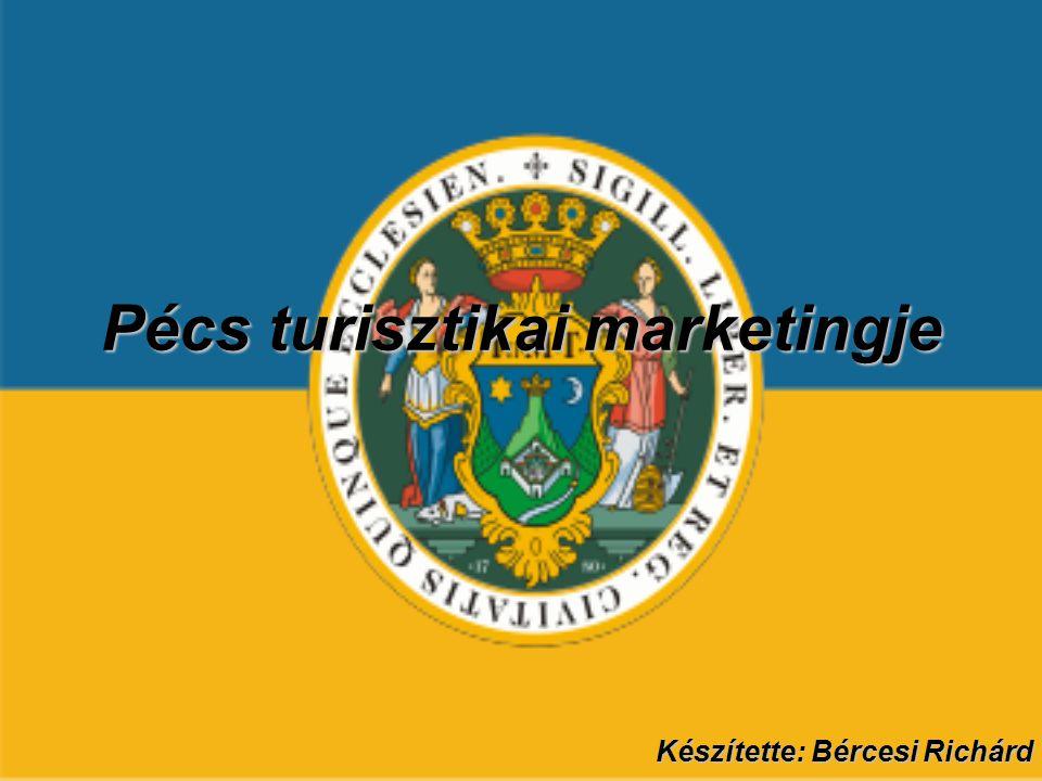 Pécs turisztikai marketingje Készítette: Bércesi Richárd