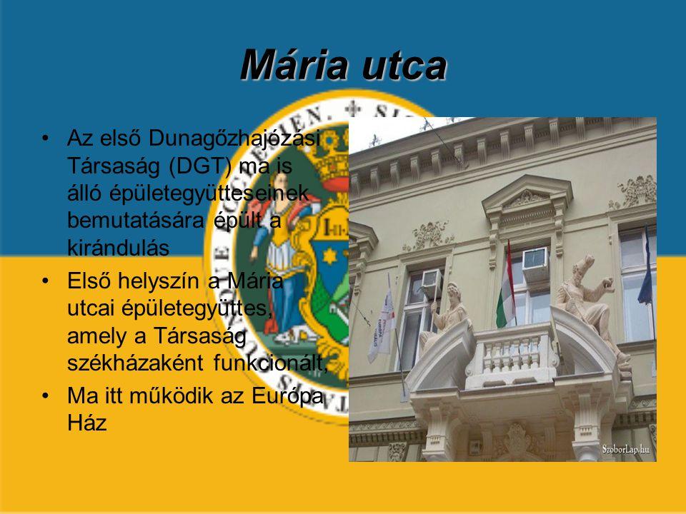 Mária utca Az első Dunagőzhajózási Társaság (DGT) ma is álló épületegyütteseinek bemutatására épült a kirándulás Első helyszín a Mária utcai épületegy