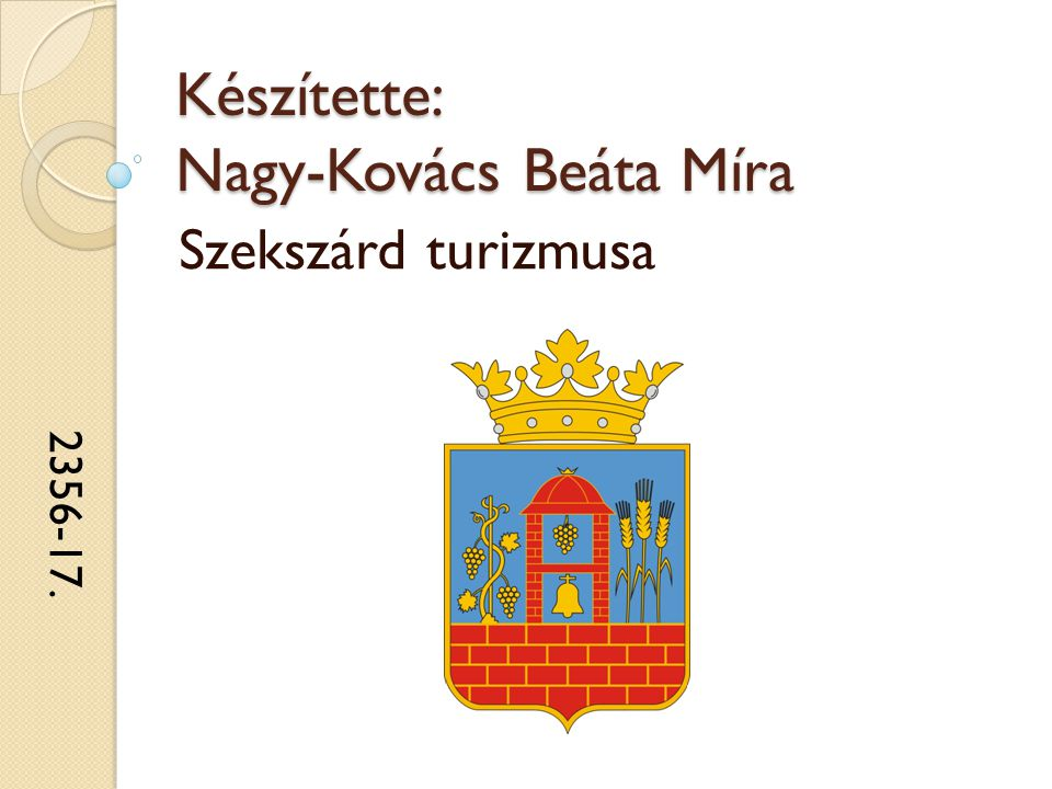Készítette: Nagy-Kovács Beáta Míra Szekszárd turizmusa 2356-17.
