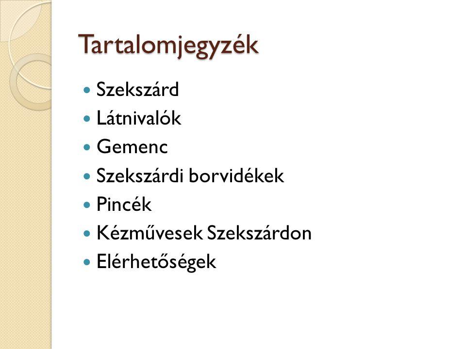 Tartalomjegyzék Szekszárd Látnivalók Gemenc Szekszárdi borvidékek Pincék Kézművesek Szekszárdon Elérhetőségek