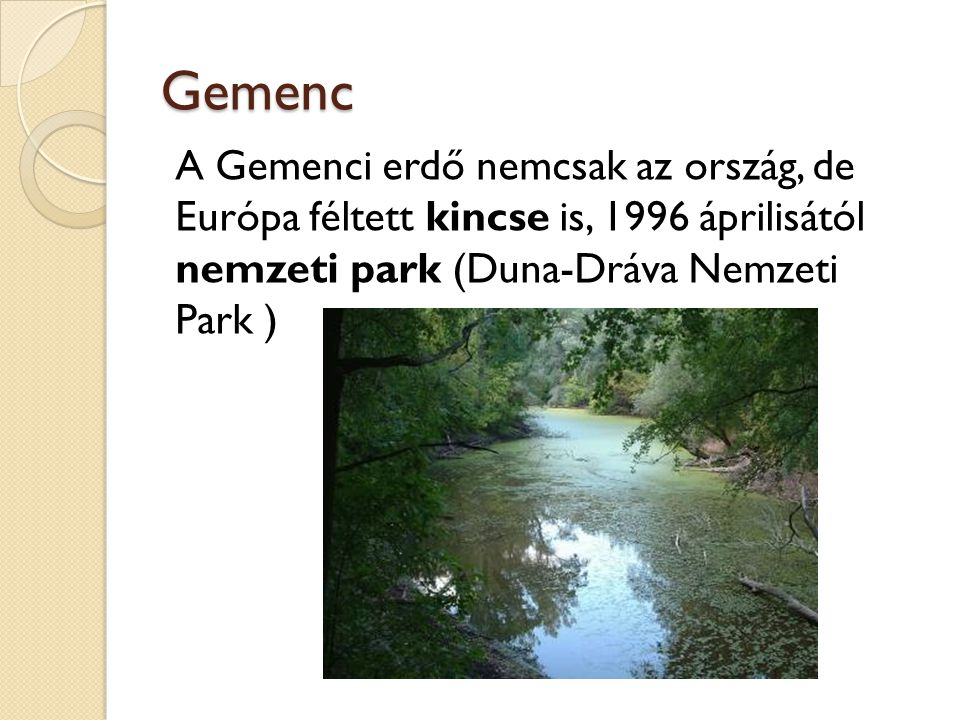 Gemenc A Gemenci erdő nemcsak az ország, de Európa féltett kincse is, 1996 áprilisától nemzeti park (Duna-Dráva Nemzeti Park )