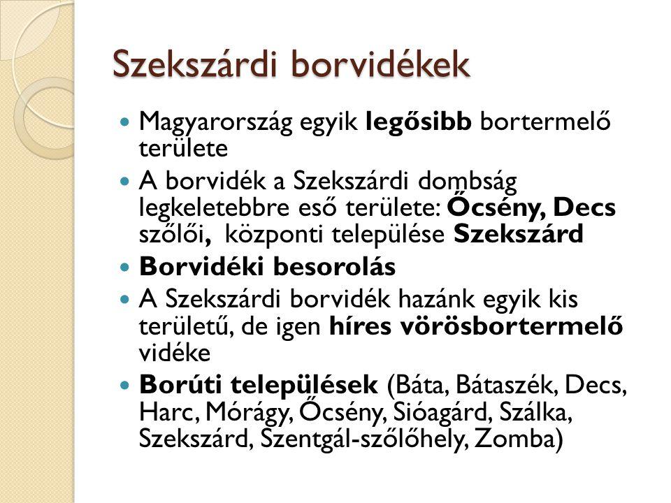 Szekszárdi borvidékek Magyarország egyik legősibb bortermelő területe A borvidék a Szekszárdi dombság legkeletebbre eső területe: Őcsény, Decs szőlői, központi települése Szekszárd Borvidéki besorolás A Szekszárdi borvidék hazánk egyik kis területű, de igen híres vörösbortermelő vidéke Borúti települések (Báta, Bátaszék, Decs, Harc, Mórágy, Őcsény, Sióagárd, Szálka, Szekszárd, Szentgál-szőlőhely, Zomba)
