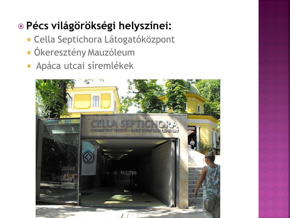  Pécs világörökségi helyszínei:  Cella Septichora Látogatóközpont  Ókeresztény Mauzóleum  Apáca utcai síremlékek