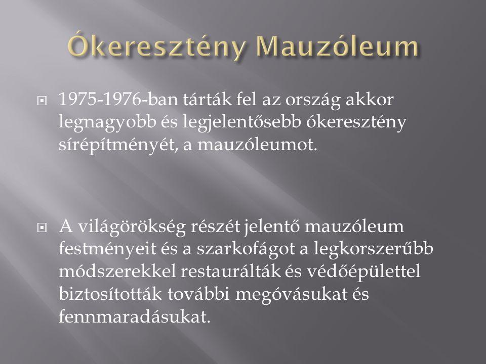  1975-1976-ban tárták fel az ország akkor legnagyobb és legjelentősebb ókeresztény sírépítményét, a mauzóleumot.  A világörökség részét jelentő mauz