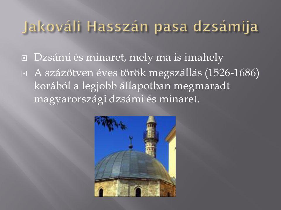  Dzsámi és minaret, mely ma is imahely  A százötven éves török megszállás (1526-1686) korából a legjobb állapotban megmaradt magyarországi dzsámi és