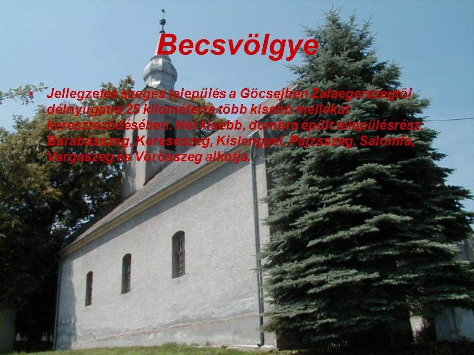 Becsvölgye Jellegzetes szeges település a Göcsejben Zalaegerszegtől délnyugatra 25 kilométerre több kisebb mellékút kereszteződésében.