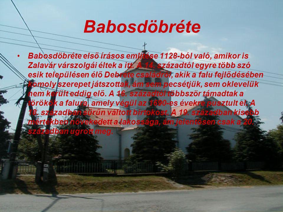 Babosdöbréte Babosdöbréte első írásos említése 1128-ból való, amikor is Zalavár várszolgái éltek a itt.