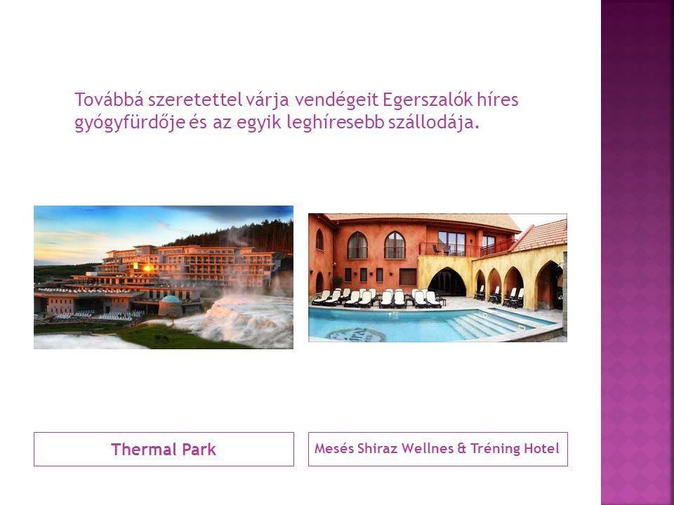 Thermal Park Mesés Shiraz Wellnes & Tréning Hotel Továbbá szeretettel várja vendégeit Egerszalók híres gyógyfürdője és az egyik leghíresebb szállodája