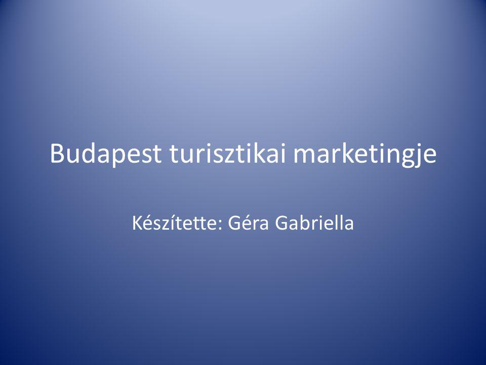 Budapest turisztikai marketingje Készítette: Géra Gabriella