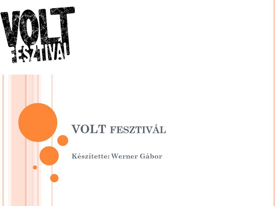 VOLT FESZTIVÁL Készítette: Werner Gábor