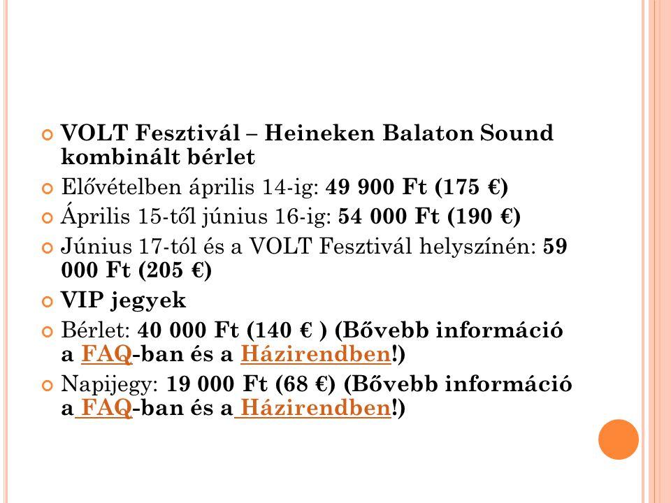 VOLT Fesztivál – Heineken Balaton Sound kombinált bérlet Elővételben április 14-ig: 49 900 Ft (175 €) Április 15-től június 16-ig: 54 000 Ft (190 €) J