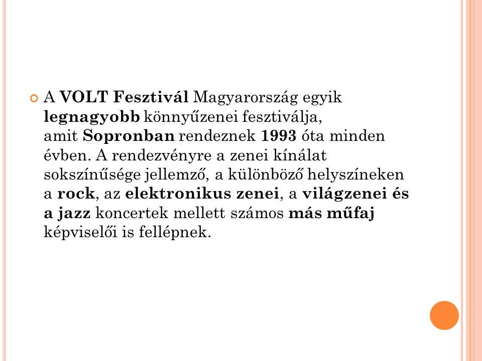 A VOLT Fesztivál Magyarország egyik legnagyobb könnyűzenei fesztiválja, amit Sopronban rendeznek 1993 óta minden évben. A rendezvényre a zenei kínálat