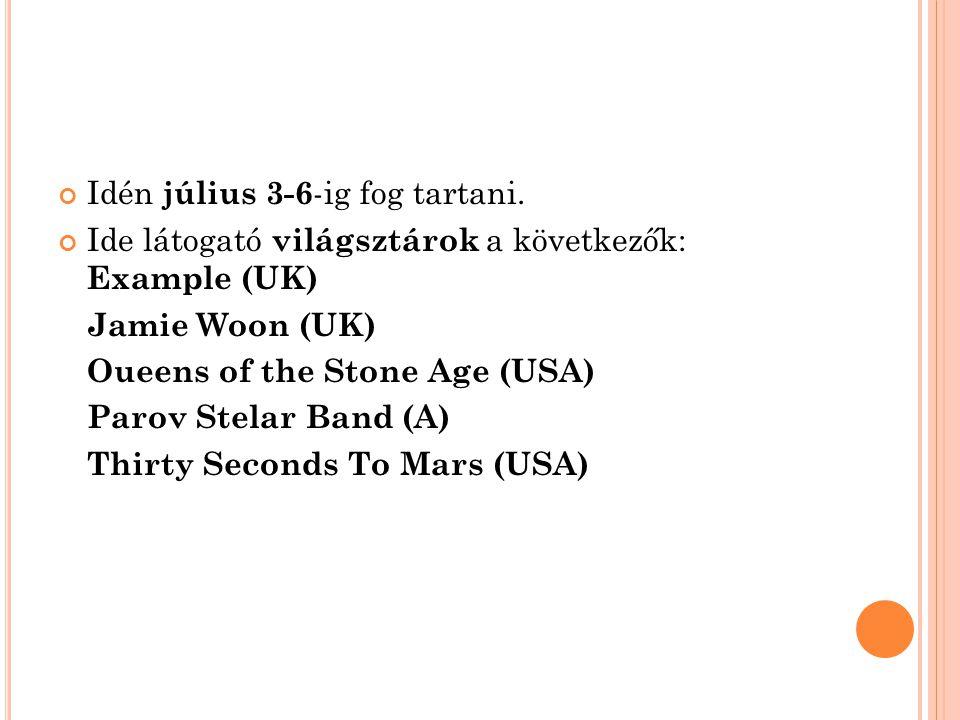 Idén július 3-6 -ig fog tartani. Ide látogató világsztárok a következők: Example (UK) Jamie Woon (UK) Oueens of the Stone Age (USA) Parov Stelar Band
